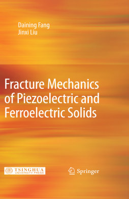 Fracture Mechanics of Piezoelectric and Ferroelectric Solids(压电与铁电体的断裂力学) Daining Fang Jinxi Liu 清华大学出版社